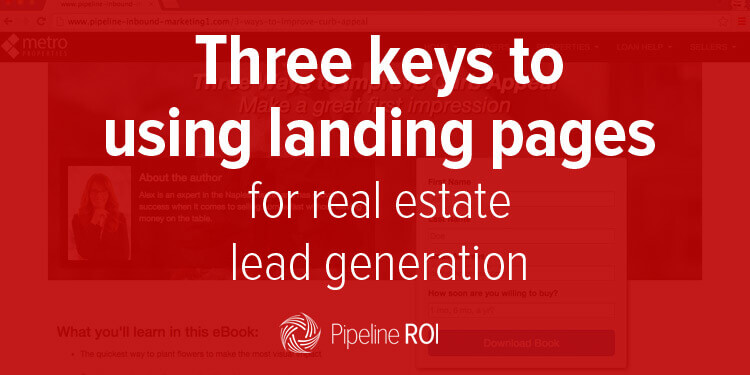 Three keys to using landing pages for real estate lead generation