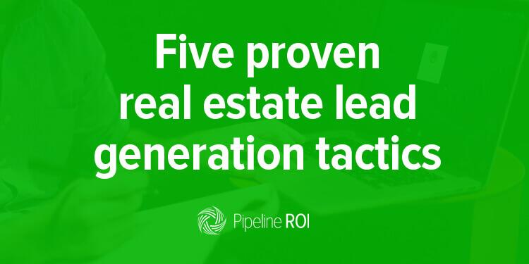Five proven real estate lead generation tactics