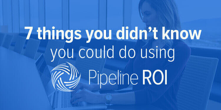 7 things you didn't know you could do using Pipeline ROI