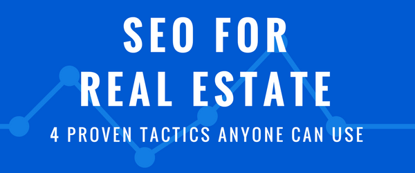 Real Estate SEO: Four Proven Tactics Anyone Can Use Right Now