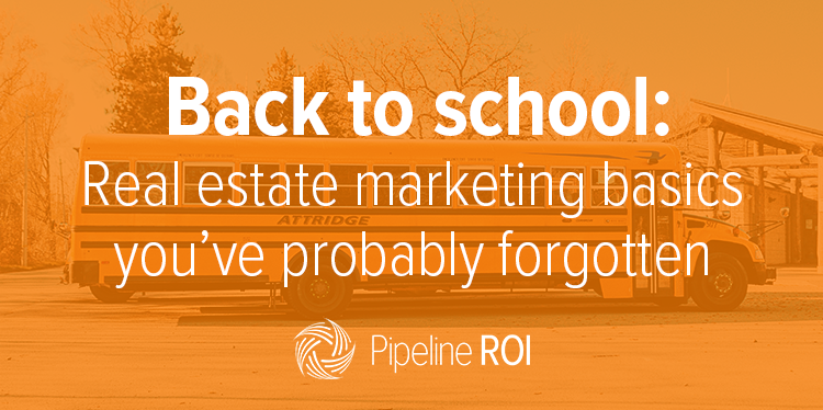 Back to school: Real estate marketing basics you've probably forgotten