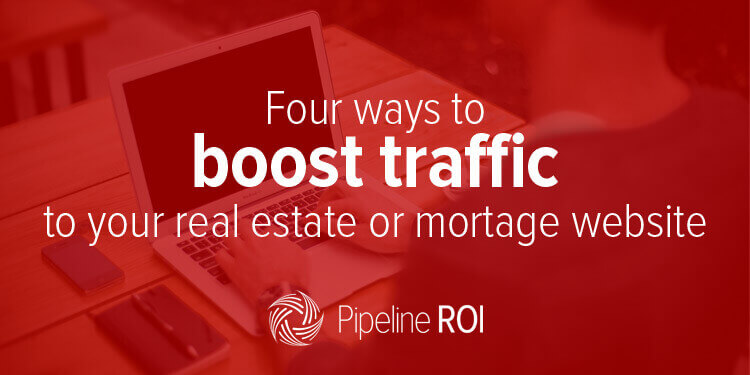Four ways to boost traffic to your real estate or mortgage website