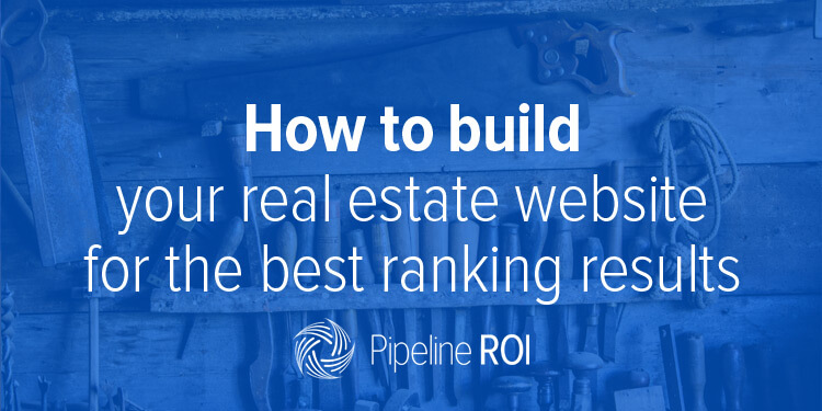 How to build your real estate website for the best ranking results