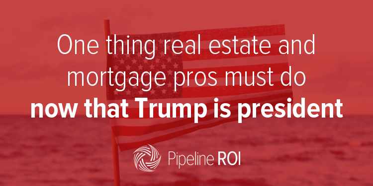 One thing real estate and mortgage pros must do now that Trump is president