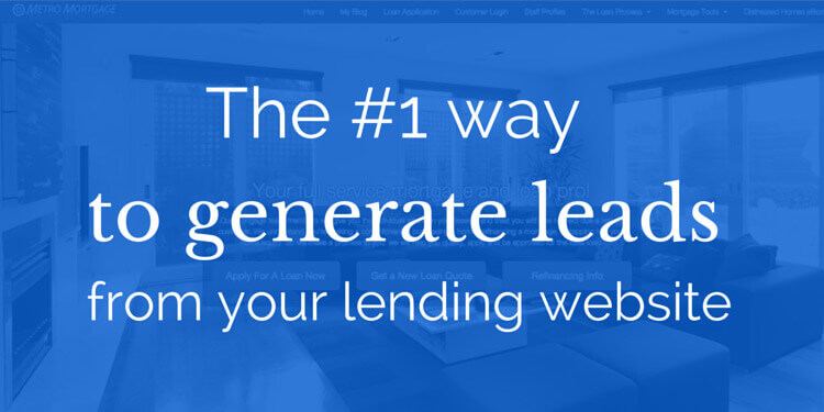 The #1 way to generate leads from your lending website