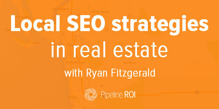 Local SEO strategies in real estate | Pipeline ROI