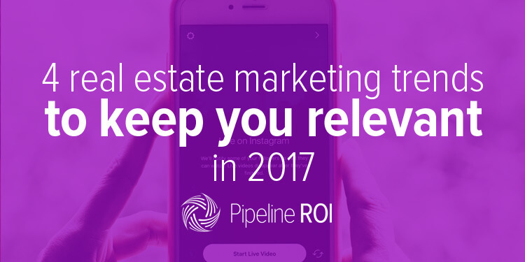 4 real estate marketing trends to keep you relevant in 2017