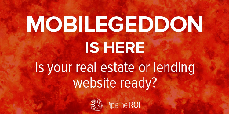 Mobilegeddon is here. Is your real estate or lending website ready?