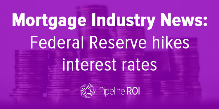 Mortgage Industry News: Federal Reserve hikes interest rates