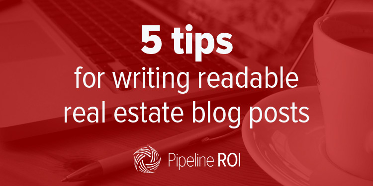 6 tips for writing readable real estate blog posts