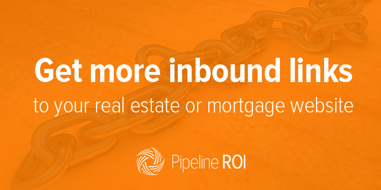 Get more inbound links to your real estate or mortgage website