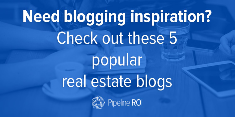 Need blogging inspiration? Check out these 5 popular real estate blogs