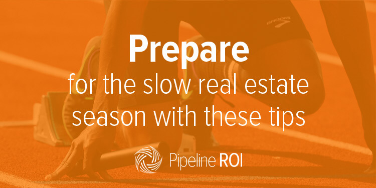 Prepare for the slow real estate season with these tips