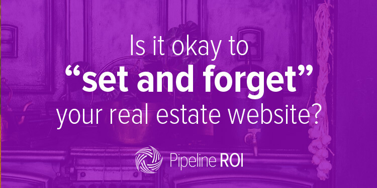 "Is it okay to ""set and forget"" your <br>real estate website?"