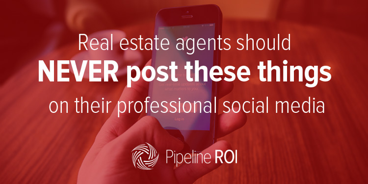 Real estate agents should NEVER post these things on their professional social media