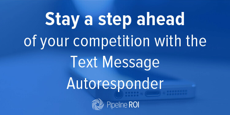 Stay a step ahead of your competition with the Text Message Autoresponder